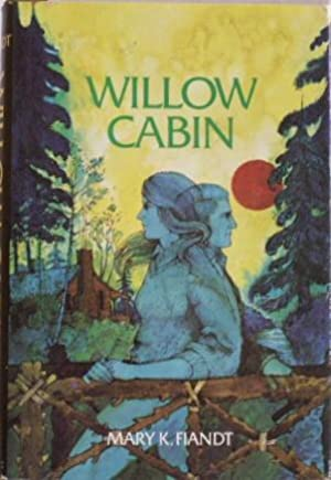 Willow Cabin: Fiandt, Mary K.
