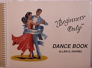 "Beginners-Only"" Dance Book: Darnel, Allen G."