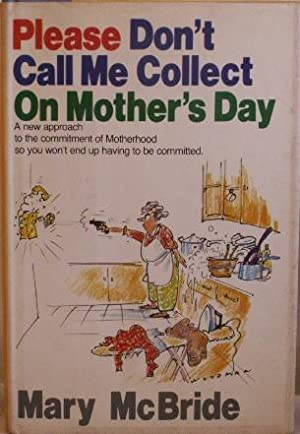 Please Don't Call Me Collect on Mother's Day: McBride, Mary