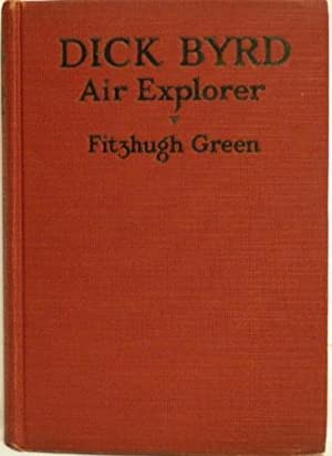 Dick Byrd- Air Explorer: Fitzhugh Green