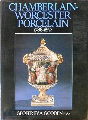 Chamberlain-Worcester Porcelain, 1788-1852: GODDEN GEOFFREY A