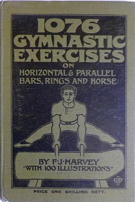 1076 Gymnastic Exercises on Horizontal & Parallel: Harvey, F.J.