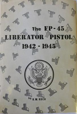 The FP-45 Liberator Pistol 1942-1945: KOCH R.W.