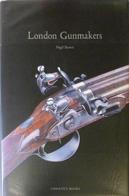 London Gunmakers Historical Data On The London Trade In The Nineteenth Century: BROWN Nigel