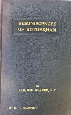 Reminiscences of Rotherham, A Retrospect of over 60 years: Alderman Geo. Gummer