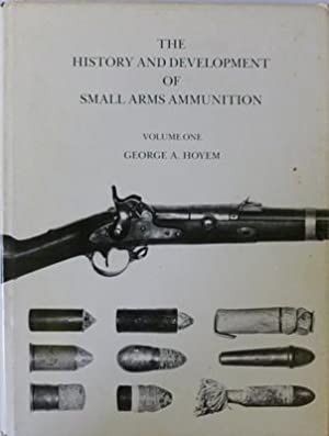 The History And Development Of Small Arms: HOYEM George A