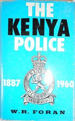 The Kenya Police 1887-1960: FORAN W.R.