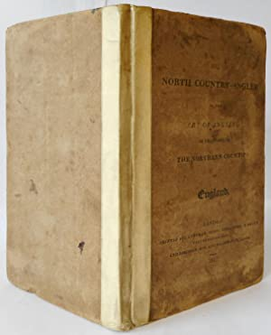 The North Country Angler or The Art of Angling as Practiced in the Northern Counties of England: ...
