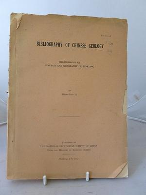 Bibliography of Chinese Geology Bibliography of Geology and Geography of Sinkiang: Hsiao-Fang Li