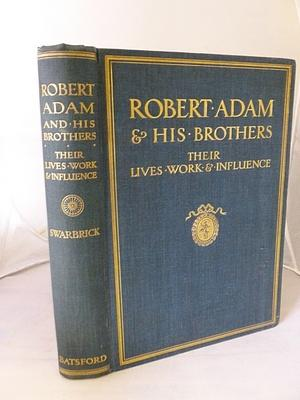Robert Adam & His Brothers. Their Lives, Work & Influence on English Architecture, ...