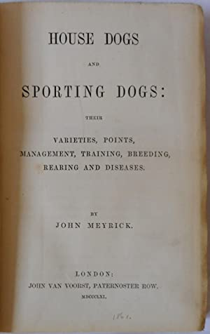 House Dogs and Sporting Dogs, Their Varieties, Points Management, Training, Breeding, Rearing And ...