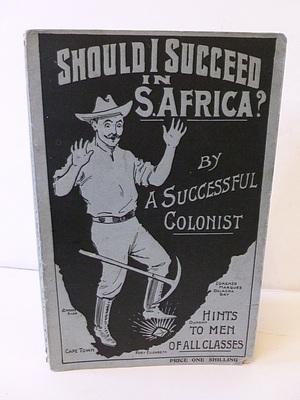 Should I Succeed In S.Africa: A Succesful Colonist