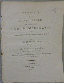 General View of the Agriculture of the County of Northumberland with Observations on the Means of ...