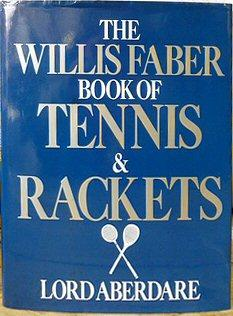 The Willis Faber Book Of Tennis & Rackets: Aberdare, Lord (ed.)