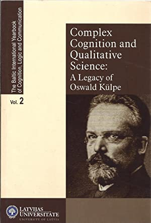 Complex Cognition and Qualitative Science : A Legacy of Oswald Kulpe. The Baltic International Ye...