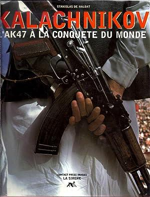 KALACHNIKOV L'AK 47 à la conquête du monde.: HALDAT (STANISLAS DE)