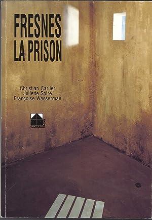 FRESNES LA PRISON - LES ETABLISSEMENTS PENITENTIAIRES DE FRESNES : 1895-1990: CARLIER (CHRISTIAN) -...