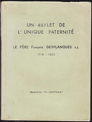 Un reflet de l'unique paternité. Le père François Desplanques s.j. (1876-1960)