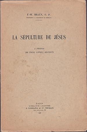 La sépulture de Jésus. A propos de trois livres récents: F.-M. Braun