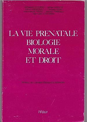La vie prénatale, biologie, morale et droit. Actes du VIe colloque national des Juristes ...
