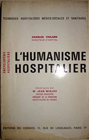 L'HUMANISME HOSPITALIER: CHILARD Charles - MINJOZ Jean (préface)