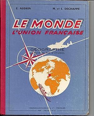 Le monde - L'Union française. Géographie. Classe de fin d'études.: ...