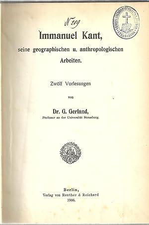 IMMANUEL KANT SEINE GEOGRAPHISCHEN UND ANTHROPOLOGISCHEN ARBEITEN: GERLAND Georg