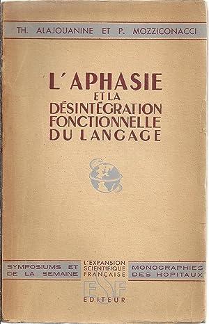 L'aphasie et la désintégration fonctionnelle du langage: ALAJOUANINE Théophile -...