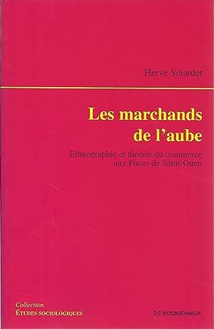 LES MARCHANDS DE L'AUBE. Ethnographie et théorie du commerce aux Puces de Saint-Ouen.: ...