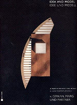 Idea and Model - Idee und Modell- 30 years of architectural models. 30 Jahre Architekturmodelle. ...
