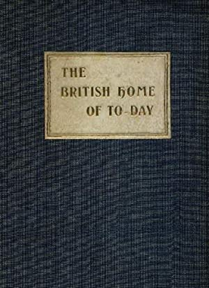 The British Home of Today. A Book of modern domestic Architecture & the applied Arts. Mit vielen ...