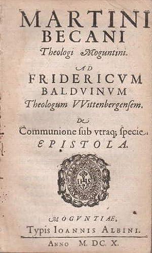 Ad Friedricum Balduinum, Theologum Wittenbergensem. De Communione: Becanus, Martin (eigentlich