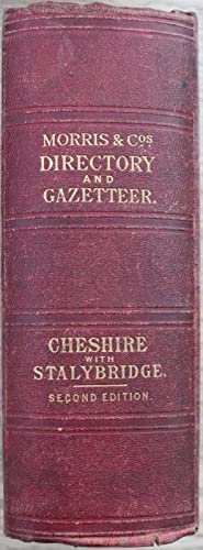 Morris and Co?s Commercial History and Gazetteer of Cheshire and Stalybridge.