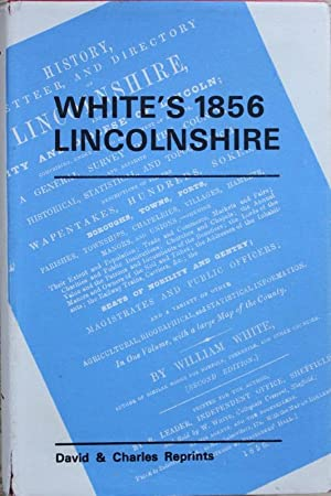 History, Gazetteer, and Directory of Lincolnshire, and the City and Diocese of Lincoln; Comprisin...