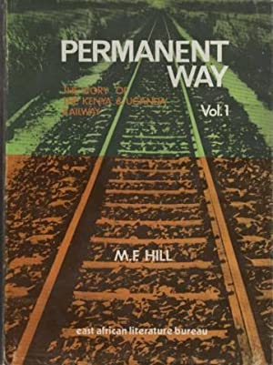 PERMANENT WAY: VOl. I - THE STORY OF THE KENYA AND UGANDA RAILWAY Vol.1
