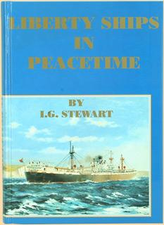 Liberty Ships in Peacetime and their contribution: Stewart, Ian