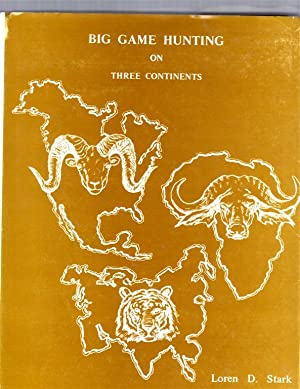 Big Game Hunting on Three Continents: Stark, Loren D.