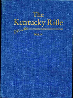 The Kentucky Rifle: A Study Of The: Dillin, John G.