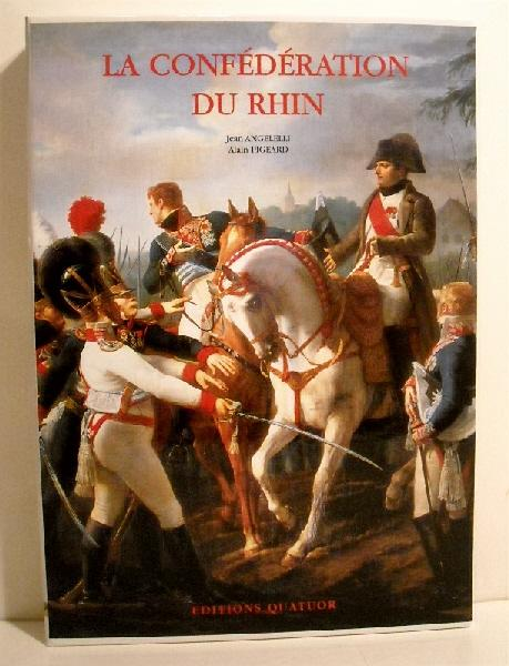 La Confederation du Rhin. Angelelli, Jean & Pigeard, Alain. As New Hardcover