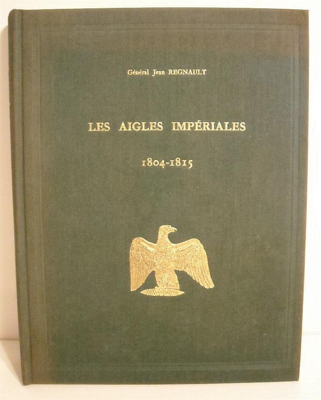 Les Aigles Imperiales et Drapeau Tricolore 1804-1815. Regnault, Gen. Jean. Near Fine Hardcover