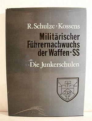 Militarischer Fuhrernachwuchs der Waffen SS: Die Junkerschulen.: Schultz-Kossens, Richard.