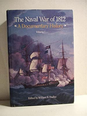 Naval War of 1812: A Documentary History.: Dudley, William (ed).