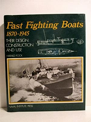 Fast Fighting Boats, 1870-1945: Their Design, Construction,: Fock, Harald.
