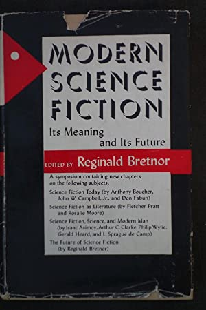 Modern Science Fiction: Its Meaning and Its: Reginald Bretnor (editor);