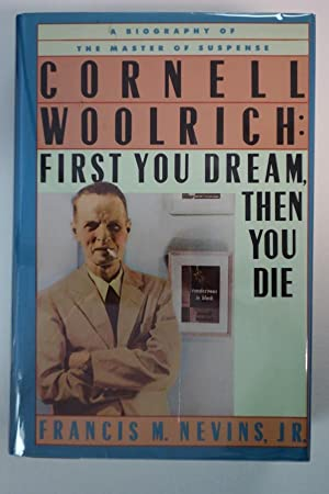 Cornell Woolrich: First You Dream then You: Francis M. Nevins,