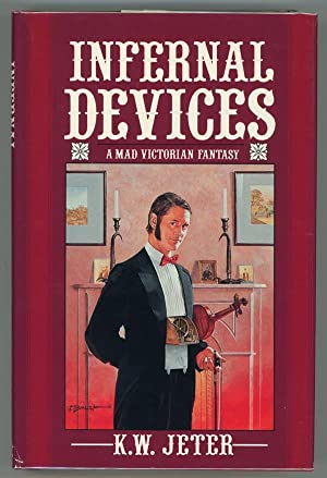 Infernal Devices: A Mad Victorian Fantasy: K.W. Jeter