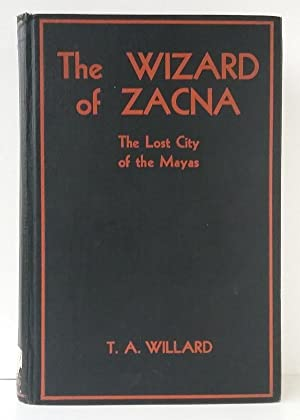 Wizard of Zacna: The Lost City of the Mayas by T.A. Willard (Signed, LTD Edition)