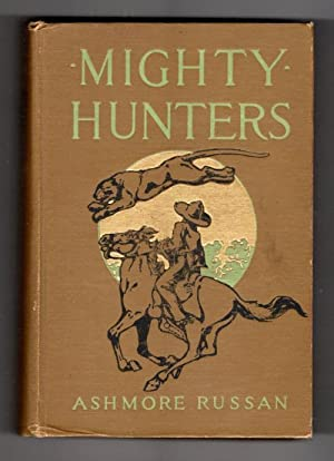 Mighty Hunters, Being an Account of some of the Adventures of Richard and Helen Carson in the For...
