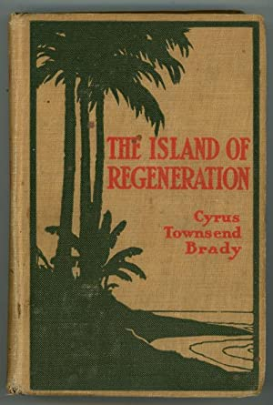 The Island of Regeneration by Cyrus Townsend Brady