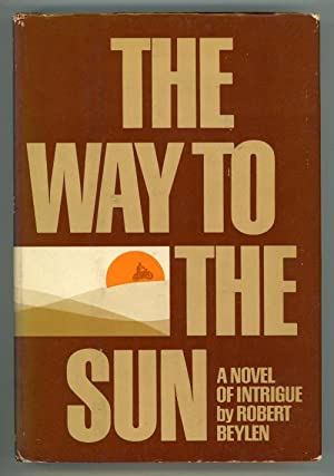 The Way to the Sun by Robert Beylen (First American Edition)